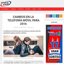 Cambios en la telefonía móvil para 2016