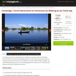 Cambodge : Circuit découverte en immersion du Mékong au lac Tonle Sap
