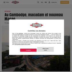 Spé : Route de la soie Au Cambodge, macadam etnouveau Macao
