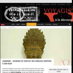 Cambodge - Overdose de temples? Mes adresses shopping à Siem Reap - Voyagista