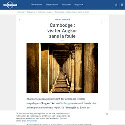 Cambodge : visiter Angkor sans la foule