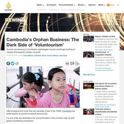 Cambodia's Orphan Business: The Dark Side of 'Voluntourism'
