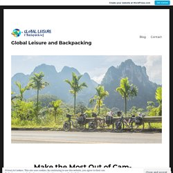 Make the Most Out of Cambodia Cycling Tours – Global Leisure and Backpacking