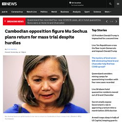 Cambodian opposition figure Mu Sochua plans return for mass trial despite hurdles
