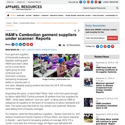 H&M's Cambodian garment suppliers under scanner: Reports