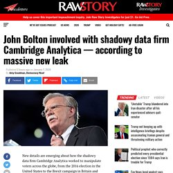 John Bolton involved with shadowy data firm Cambridge Analytica — according to massive new leak