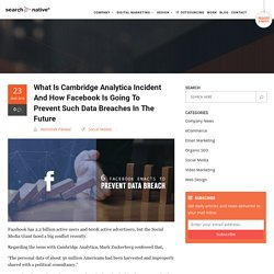 What is Cambridge Analytica Incident and How Facebook is Going to Prevent Such Data Breaches In The Future