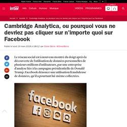 Cambridge Analytica, ou pourquoi vous ne devriez pas cliquer sur n'importe quoi sur Facebook