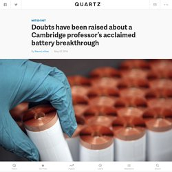 Doubts have been raised about a Cambridge professor's acclaimed battery breakthrough — Quartz