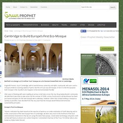 Cambridge to Build Europe's First Eco-Mosque « Green Prophet - a sustainable voice for the Middle East