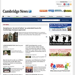 Cambridge News | Latest News Headlines From Cambridge City & Cambridgeshire | National News By Cambridge News