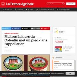 FRANCE AGRICOLE 29/07/16 Camembert de Normandie - Maîtres Laitiers du Cotentin met un pied dans l'appellation