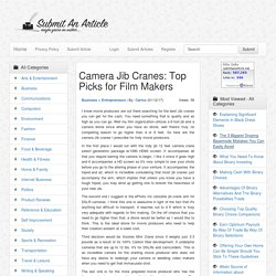 Camera Jib Cranes: Top Picks for Film Makers - Submit An Article - Submit Your Article