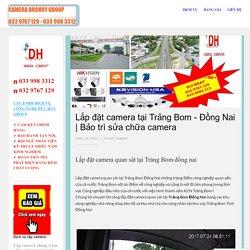 Lắp đặt camera tại Trảng Bom - Đồng Nai