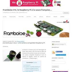J'ai testé pour vous : une caméra compatible Raspberry Pi