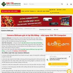 Camera Ebitcam giá rẻ tại Đà Nẵng - nhớ ngay GIA TÍN