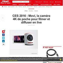 CES 2016 : Movi, la caméra 4K de poche pour filmer et diffuser en live