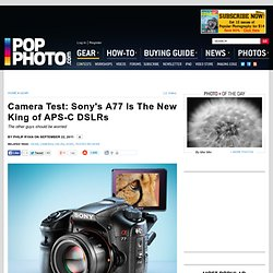 Camera Test: Sony's A77 Is The New King of APS-C DSLRs