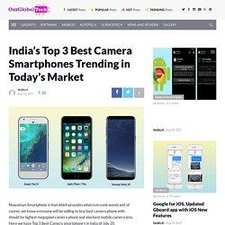 India's Top 3 Best Camera Smartphones Trending in Today's Market
