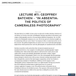 "LECTURE #11: GEOFFREY BATCHEN – ""IN ABSENTIA: THE POLITICS OF CAMERALESS PHOTOGRAPHY"" – jamie williamson"