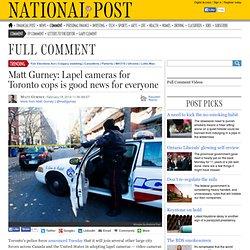 Matt Gurney: Lapel cameras for Toronto cops is good news for everyone