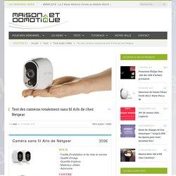Test des caméras totalement sans fil Arlo de chez Netgear
