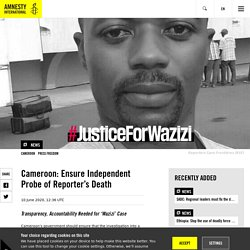 Cameroon: Ensure Independent Probe of Reporter's Death