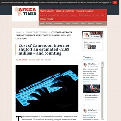 Cost of Cameroon Internet shutoff an estimated €2.69 million – and counting