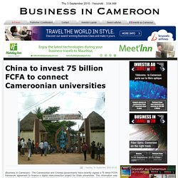 China to invest 75 billion FCFA to connect Cameroonian universities