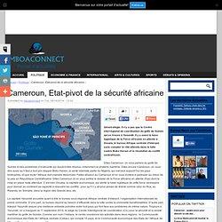 Cameroun, Etat-pivot de la sécurité africaine
