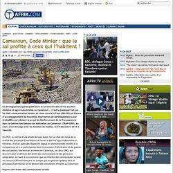 Cameroun, Code Minier : que le sol profite à ceux qui l'habitent ! - Afrik.com : l'actualité de l'Afrique noire et du Maghreb