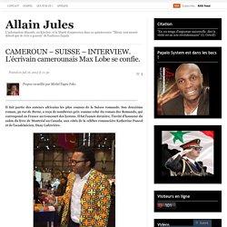 CAMEROUN – SUISSE – INTERVIEW. L'écrivain camerounais Max Lobe se confie.