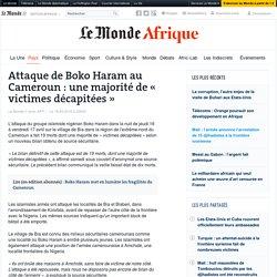 Attaque de Boko Haram au Cameroun : une majorité de «victimes décapitées »