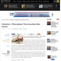 Cameroun - Fibre optique: Trois nouvelles villes servies