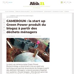 CAMEROUN : la start up Green Power produit du biogaz à partir des déchets ménagers