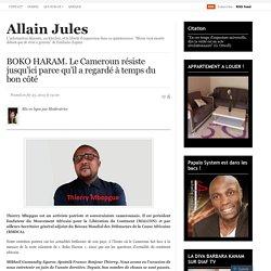BOKO HARAM. Le Cameroun résiste jusqu'ici parce qu'il a regardé à temps du bon côté