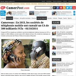 Cameroun: En 2013, les sociétés de téléphonie mobile ont cumulé un CA de 500 milliards FCfa – 01/10/2014