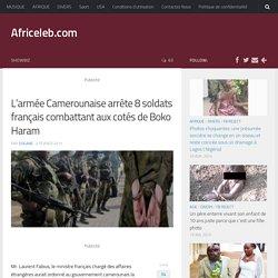 L'armée Camerounaise arrête 8 soldats français combattant aux cotés de Boko Haram