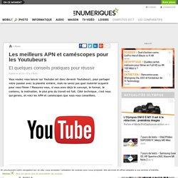 Les meilleurs APN et caméscopes pour les Youtubeurs