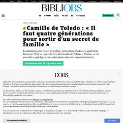 Camille de Toledo : «Il faut quatre générations pour sortir d'un secret de famille»