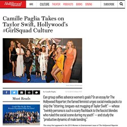 Camille Paglia Takes on Taylor Swift, Hollywood's #GirlSquad Culture