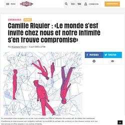 Camille Riquier: «Le monde s'est invité chez nous et notre intimité s'en trouve compromise»