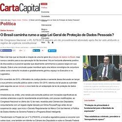 O Brasil caminha rumo a uma Lei Geral de Proteção de Dados Pessoais?