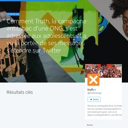 Comment Truth, la campagne antitabac d'uneONG, s'est adressée aux adolescents et a vu la portée de ses messages s'étendre sur Twitter