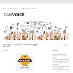 My burger : la campagne de crowdsourcing par McDonald's - FANVOICE