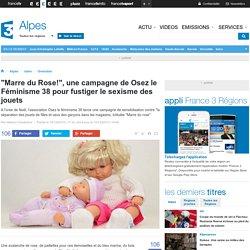 """""""Marre du Rose!"""", une campagne de Osez le Féminisme 38 pour fustiger le sexisme des jouets - France 3 Alpes"""