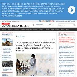La Campagne de Russie, histoire d'une guerre de géants. Partie I. 24 Juin 1812, L'Empereur Napoléon passe le Niémen - Dernières infos - Société - La Voix de la Russie