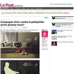 Campagne choc contre la pédophilie: qu'en pensez-vous? - LePost.fr (15:52)