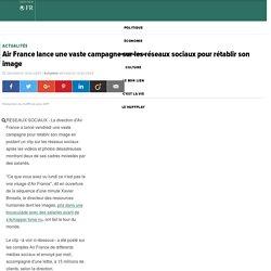 Air France lance une vaste campagne sur les réseaux sociaux pour rétablir son image