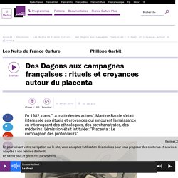 Des Dogons aux campagnes françaises : rituels et croyances autour du placenta